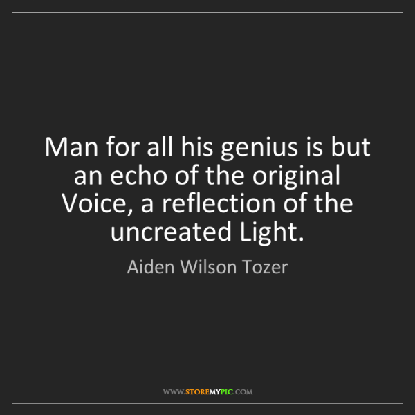 Aiden Wilson Tozer: Man for all his genius is but an echo of the original...