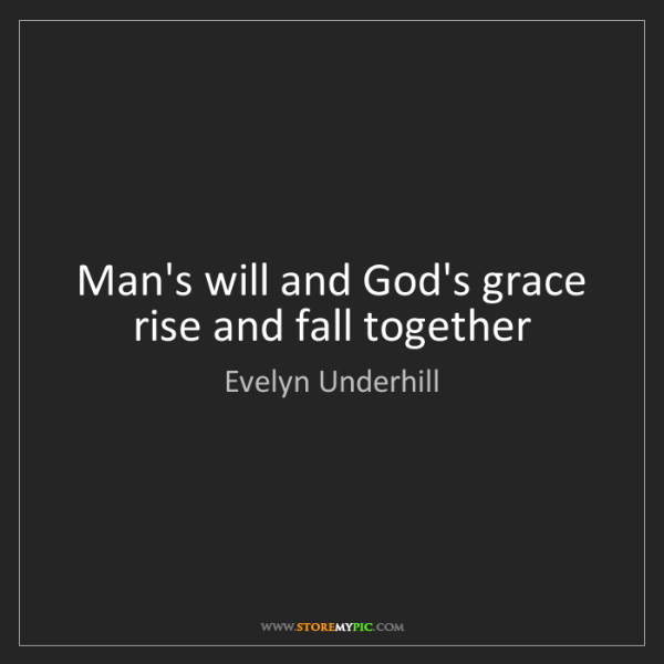 Evelyn Underhill: Man's will and God's grace rise and fall together