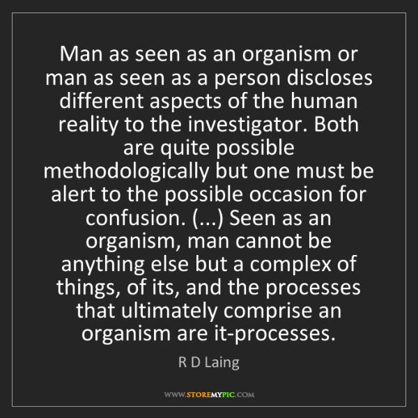 R D Laing: Man as seen as an organism or man as seen as a person...