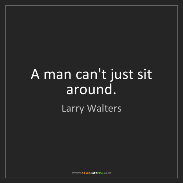 Larry Walters: A man can't just sit around.