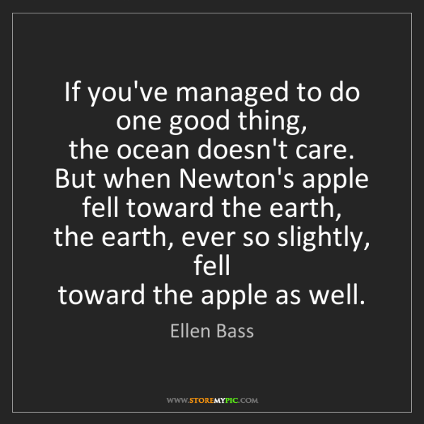 Ellen Bass: If you've managed to do one good thing,  the ocean doesn't...