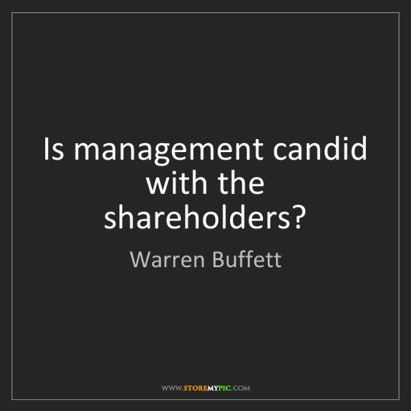 Warren Buffett: Is management candid with the shareholders?