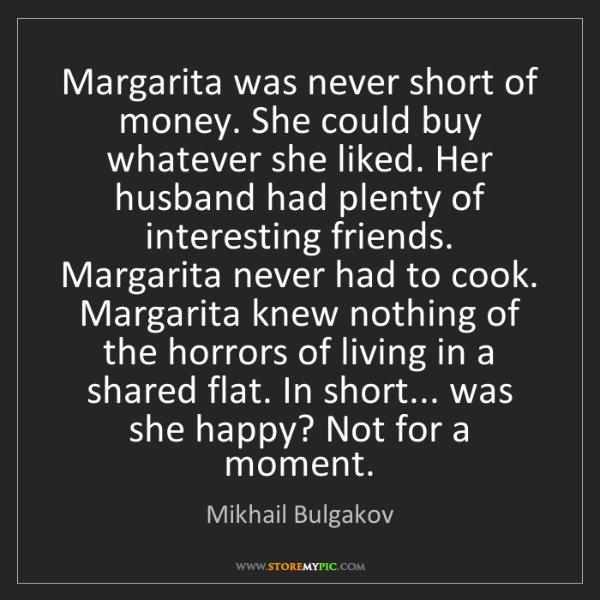 Mikhail Bulgakov: Margarita was never short of money. She could buy whatever...