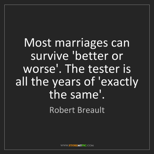 Robert Breault: Most marriages can survive 'better or worse'. The tester...