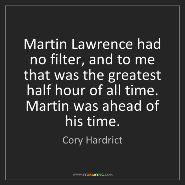 Cory Hardrict: Martin Lawrence had no filter, and to me that was the...