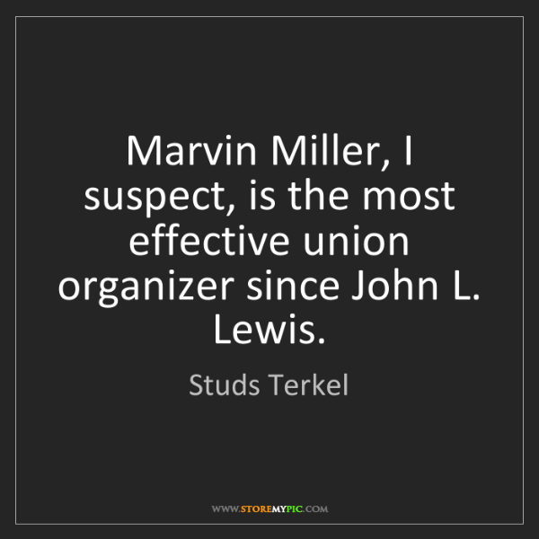 Studs Terkel: Marvin Miller, I suspect, is the most effective union...