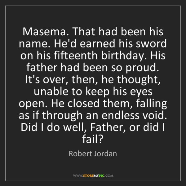 Robert Jordan: Masema. That had been his name. He'd earned his sword...