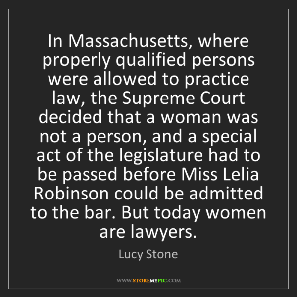 Lucy Stone: In Massachusetts, where properly qualified persons were...