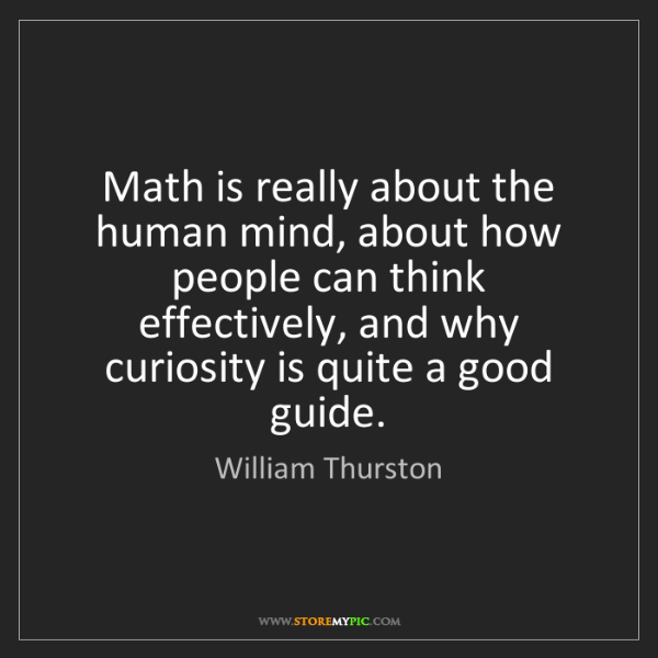 William Thurston: Math is really about the human mind, about how people...