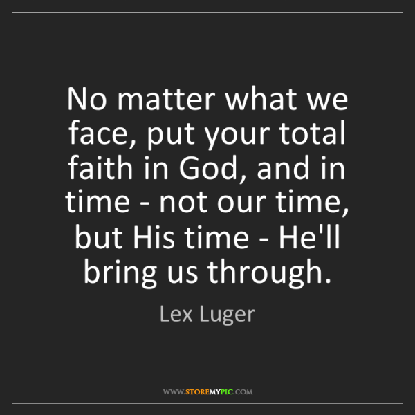 Lex Luger: No matter what we face, put your total faith in God,...