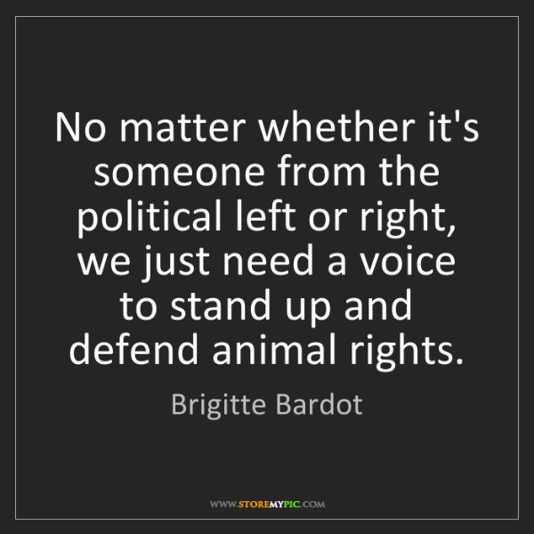 Brigitte Bardot: No matter whether it's someone from the political left...
