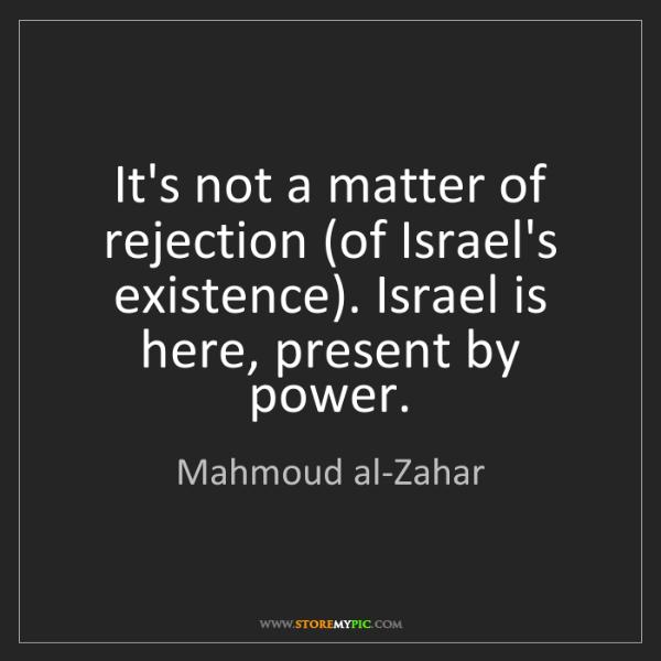 Mahmoud al-Zahar: It's not a matter of rejection (of Israel's existence)....