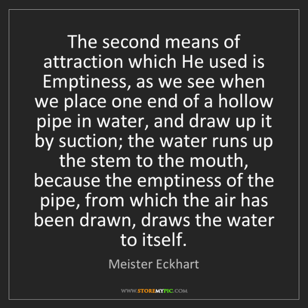 Meister Eckhart: The second means of attraction which He used is Emptiness,...