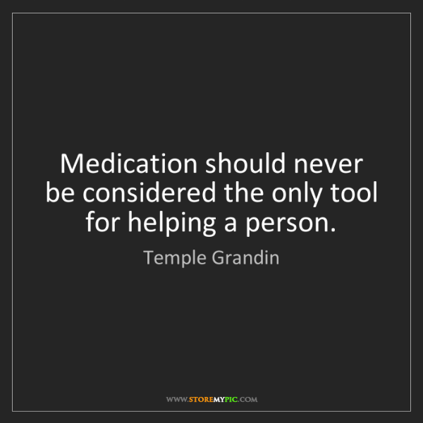 Temple Grandin: Medication should never be considered the only tool for...