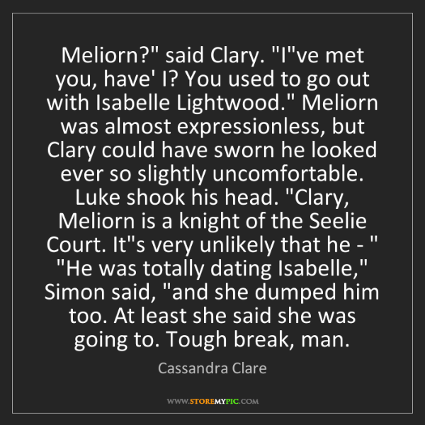 "Cassandra Clare: Meliorn?"" said Clary. ""I've met you, have' I? You used..."