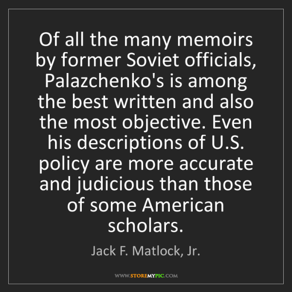 Jack F. Matlock, Jr.: Of all the many memoirs by former Soviet officials, Palazchenko's...