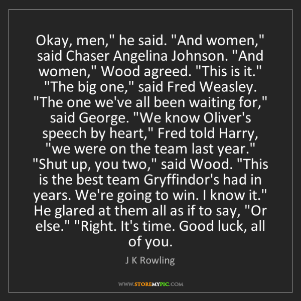 "J K Rowling: Okay, men,"" he said. ""And women,"" said Chaser Angelina..."