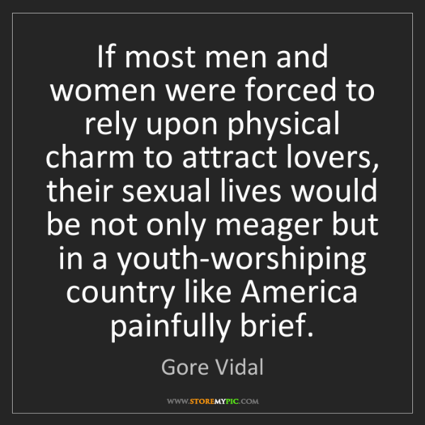 Gore Vidal: If most men and women were forced to rely upon physical...