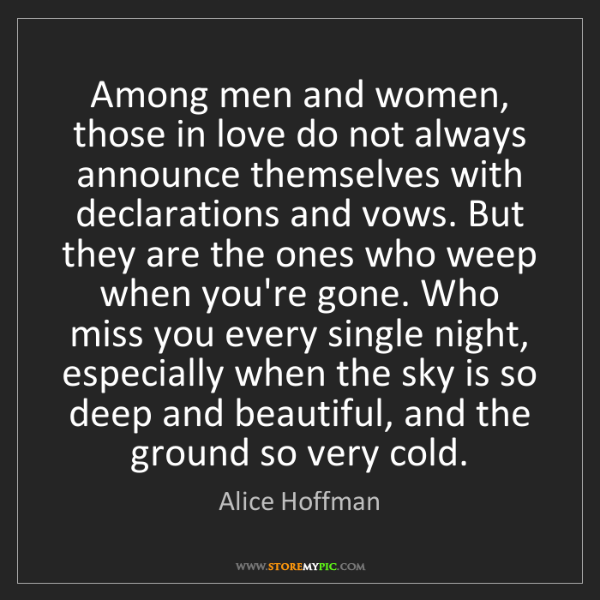 Alice Hoffman: Among men and women, those in love do not always announce...