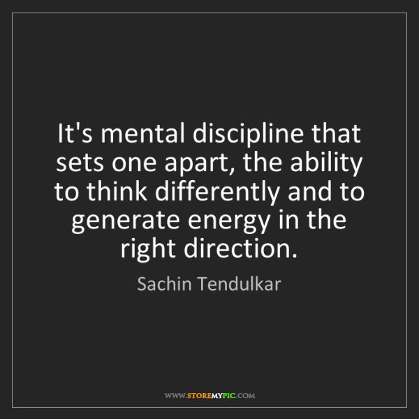 Sachin Tendulkar: It's mental discipline that sets one apart, the ability...
