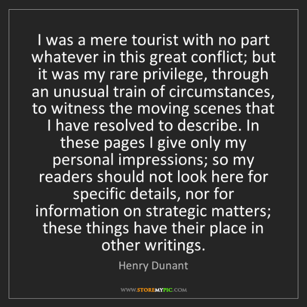Henry Dunant: I was a mere tourist with no part whatever in this great...