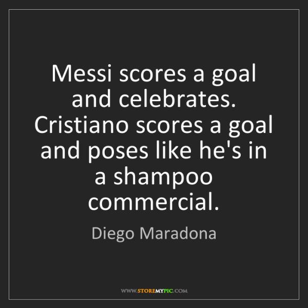 Diego Maradona: Messi scores a goal and celebrates. Cristiano scores...