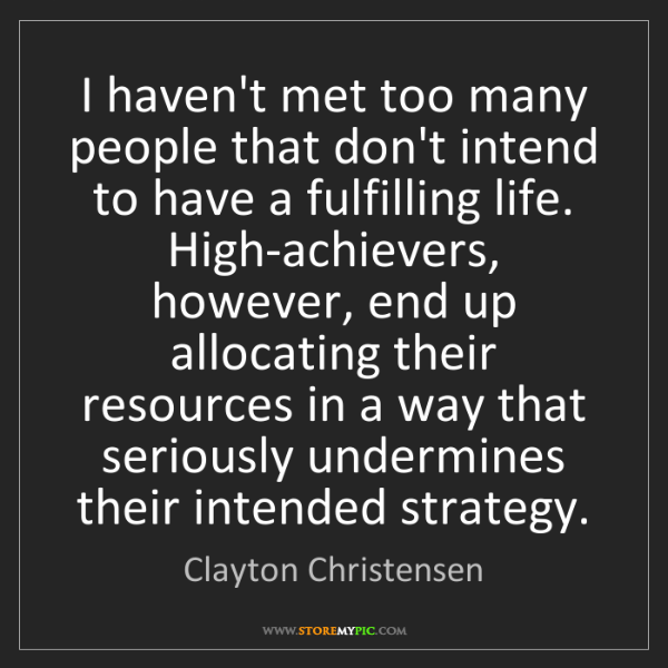 Clayton Christensen: I haven't met too many people that don't intend to have...