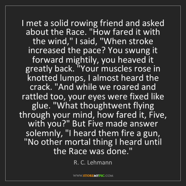 R. C. Lehmann: I met a solid rowing friend and asked about the Race....