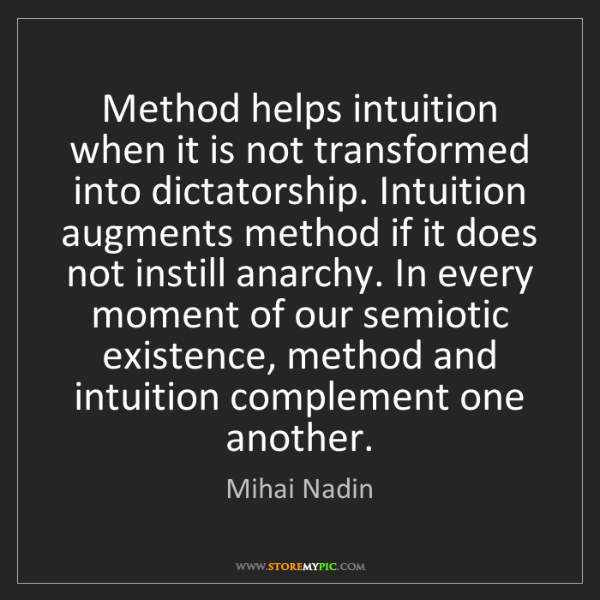 Mihai Nadin: Method helps intuition when it is not transformed into...