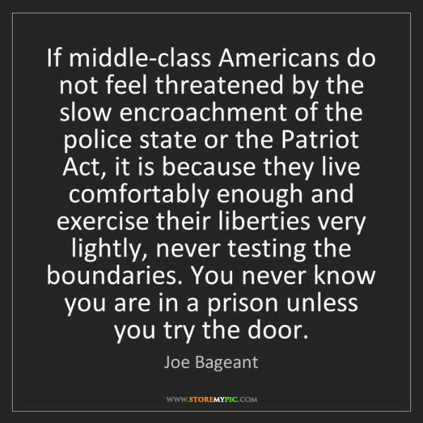 Joe Bageant: If middle-class Americans do not feel threatened by the...