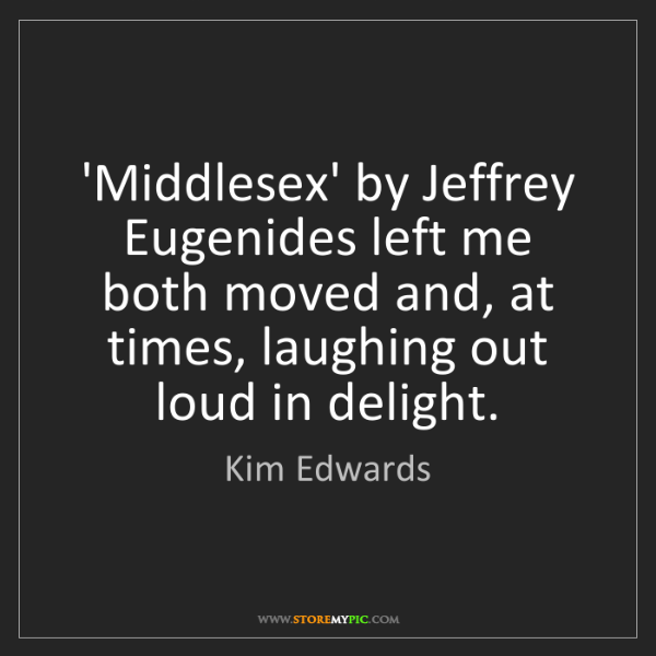 Kim Edwards: 'Middlesex' by Jeffrey Eugenides left me both moved and,...