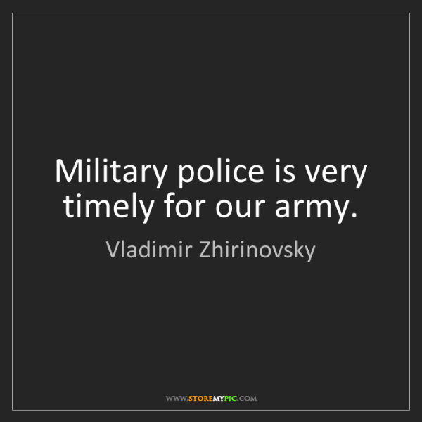 Vladimir Zhirinovsky: Military police is very timely for our army.