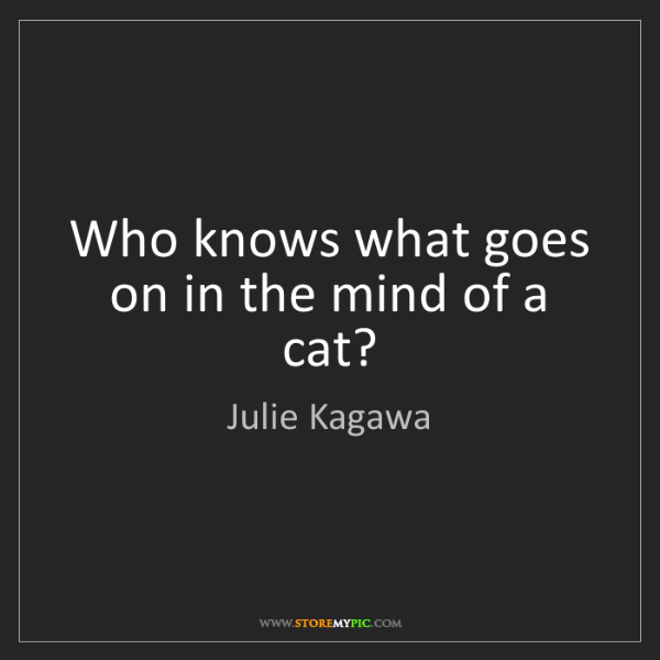 Julie Kagawa: Who knows what goes on in the mind of a cat?