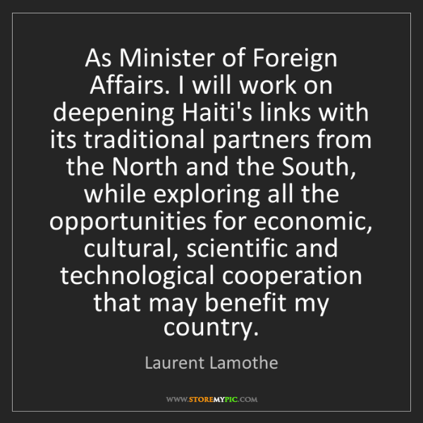Laurent Lamothe: As Minister of Foreign Affairs. I will work on deepening...