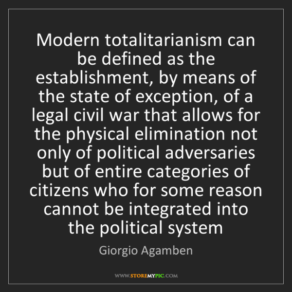 Giorgio Agamben: Modern totalitarianism can be defined as the establishment,...