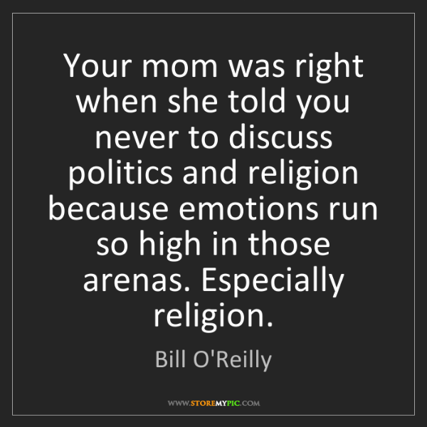 Bill O'Reilly: Your mom was right when she told you never to discuss...