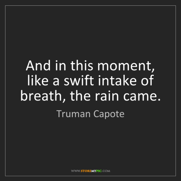 Truman Capote: And in this moment, like a swift intake of breath, the...