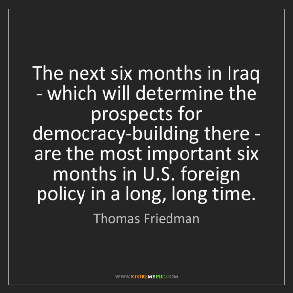 Thomas Friedman: The next six months in Iraq - which will determine the...