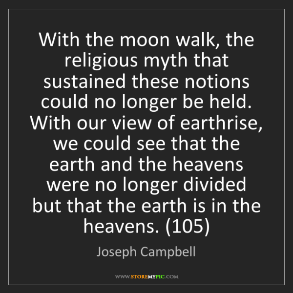 Joseph Campbell: With the moon walk, the religious myth that sustained...