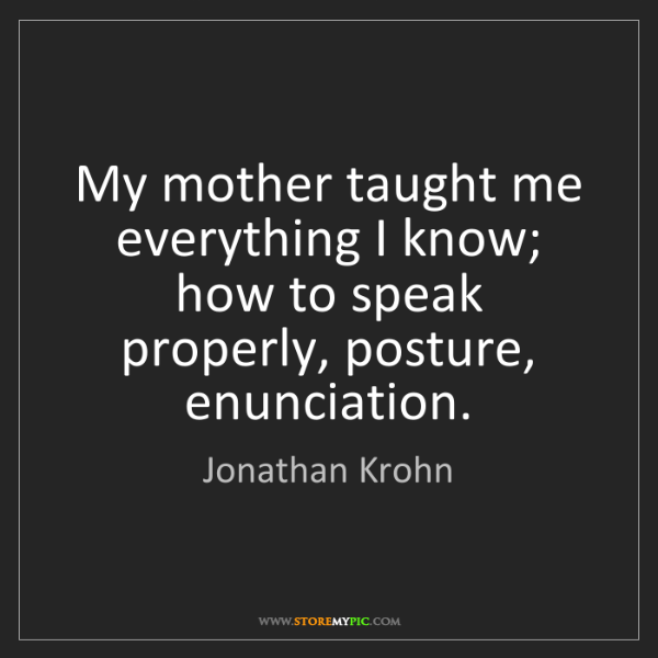 Jonathan Krohn: My mother taught me everything I know; how to speak properly,...