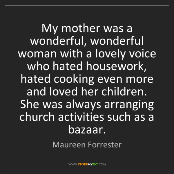 Maureen Forrester: My mother was a wonderful, wonderful woman with a lovely...