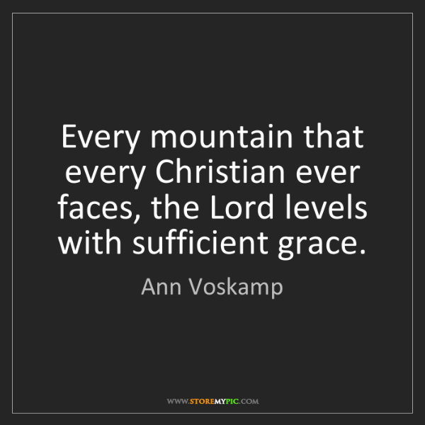 Ann Voskamp: Every mountain that every Christian ever faces, the Lord...