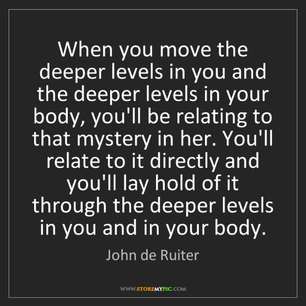 John de Ruiter: When you move the deeper levels in you and the deeper...