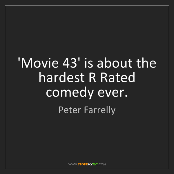 Peter Farrelly: 'Movie 43' is about the hardest R Rated comedy ever.