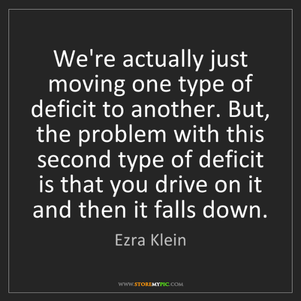 Ezra Klein: We're actually just moving one type of deficit to another....