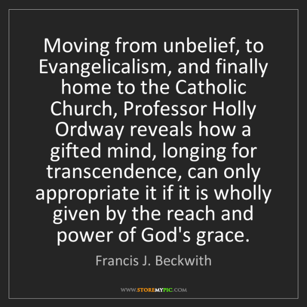 Francis J. Beckwith: Moving from unbelief, to Evangelicalism, and finally...