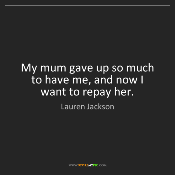 Lauren Jackson: My mum gave up so much to have me, and now I want to...