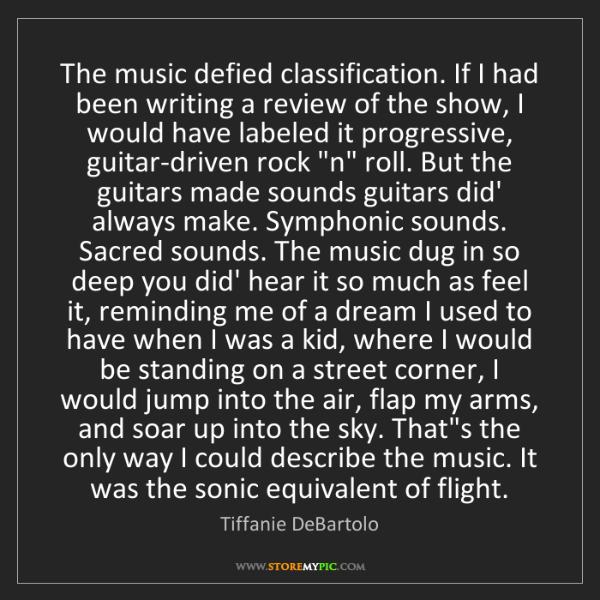 Tiffanie DeBartolo: The music defied classification. If I had been writing...