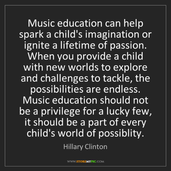 Hillary Clinton: Music education can help spark a child's imagination...