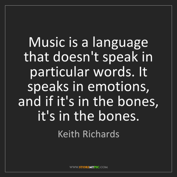 Keith Richards: Music is a language that doesn't speak in particular...